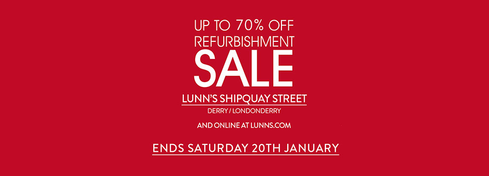 Refurbishment Sale at Lunns Online and Shipquay Street